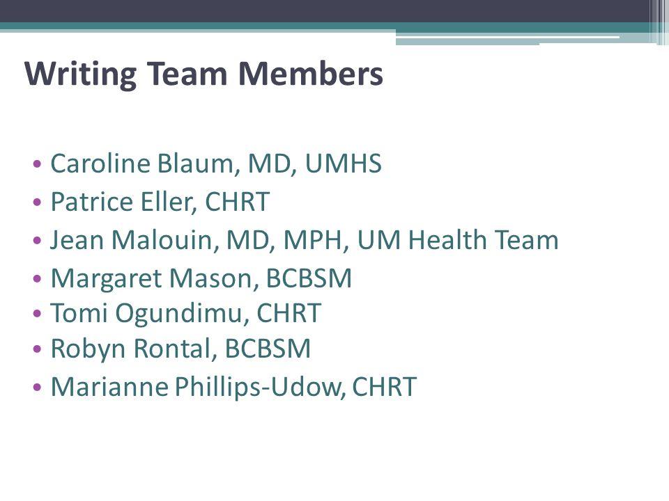 Writing Team Members Caroline Blaum, MD, UMHS Patrice Eller, CHRT Jean Malouin, MD, MPH, UM Health Team Margaret Mason, BCBSM Tomi Ogundimu, CHRT Roby