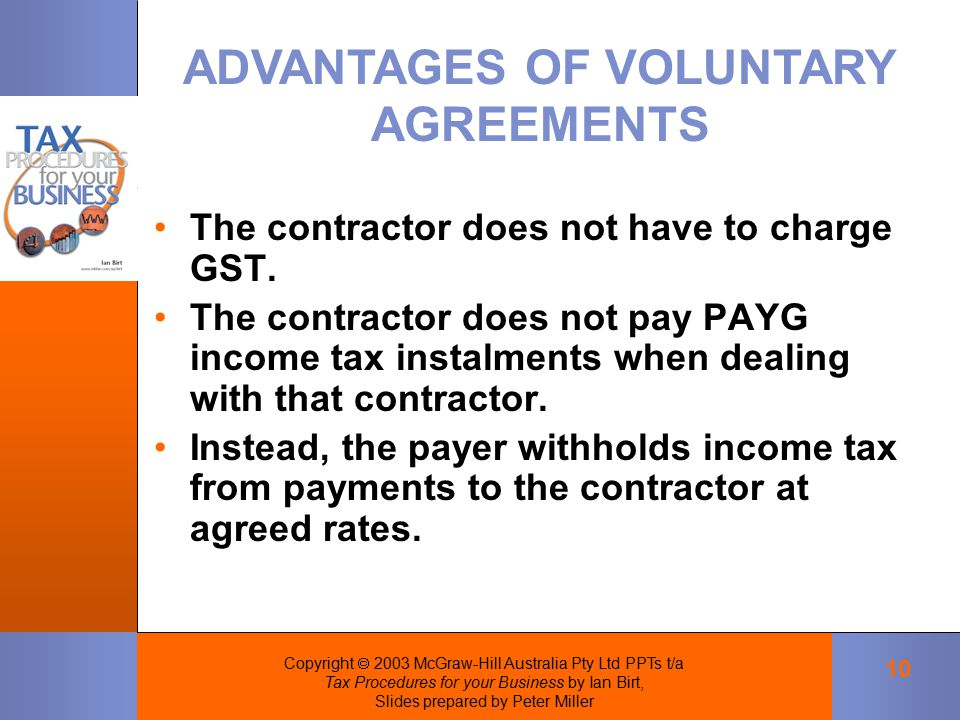 Copyright  2003 McGraw-Hill Australia Pty Ltd PPTs t/a Tax Procedures for your Business by Ian Birt, Slides prepared by Peter Miller 10 The contractor does not have to charge GST.