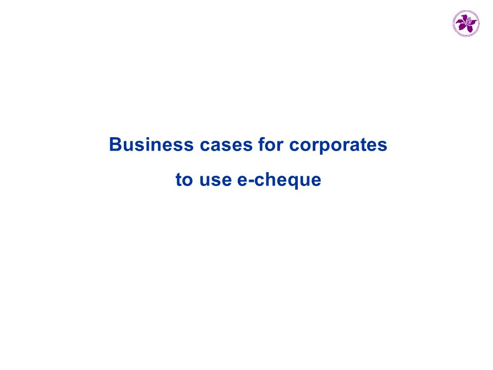 Business cases for corporates to use e-cheque