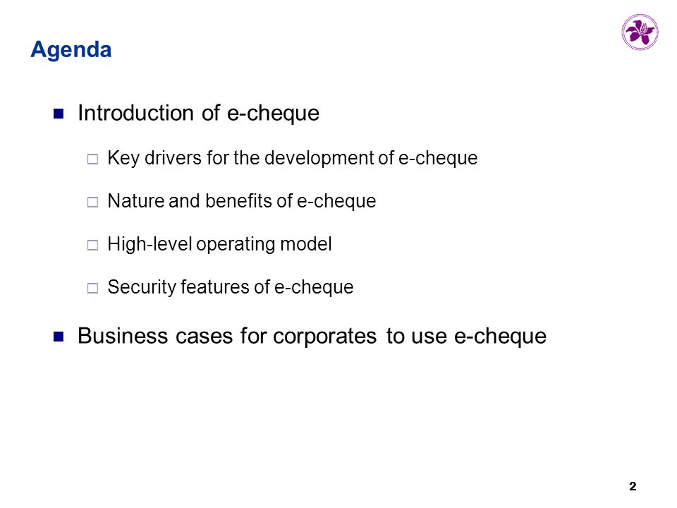 2 2 Agenda Introduction of e-cheque  Key drivers for the development of e-cheque  Nature and benefits of e-cheque  High-level operating model  Security features of e-cheque Business cases for corporates to use e-cheque