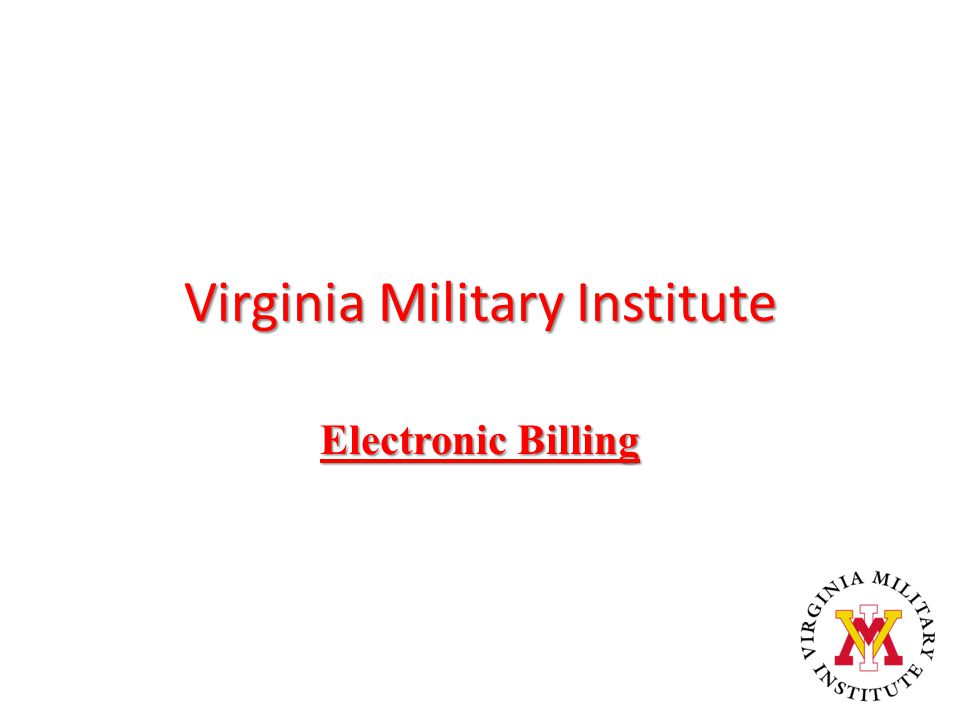 Electronic Bill Notification The Student Accounting Office will send an email to the VMI cadet email account when the bill is ready for viewing.