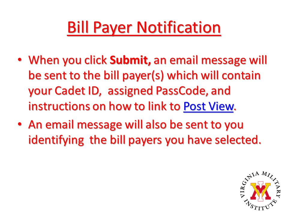 Bill Payer Notification When you click Submit, an email message will be sent to the bill payer(s) which will contain your Cadet ID, assigned PassCode,