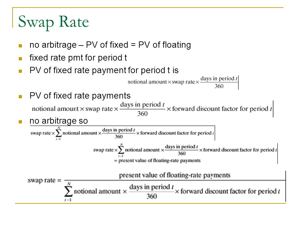 Swap Rate no arbitrage – PV of fixed = PV of floating fixed rate pmt for period t PV of fixed rate payment for period t is PV of fixed rate payments no arbitrage so