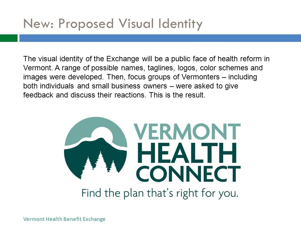 New: Proposed Visual Identity Vermont Health Benefit Exchange The visual identity of the Exchange will be a public face of health reform in Vermont.