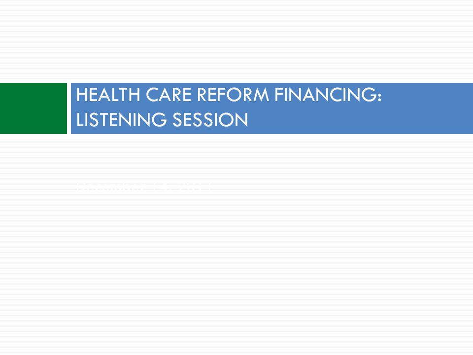 December 14, 2011 HEALTH CARE REFORM FINANCING: LISTENING SESSION