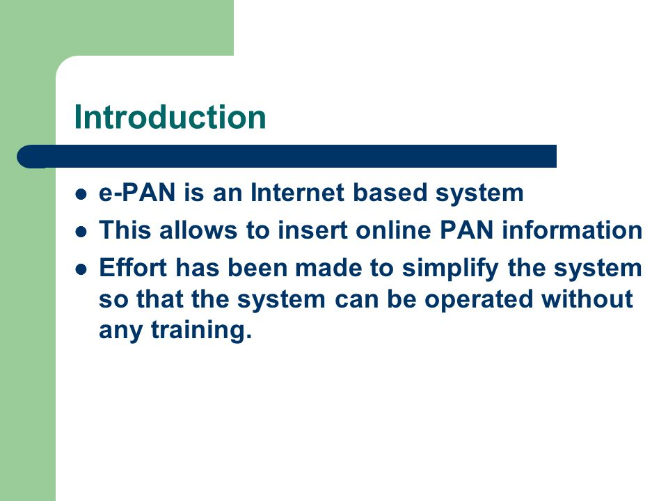 Introduction e-PAN is an Internet based system This allows to insert online PAN information Effort has been made to simplify the system so that the system can be operated without any training.
