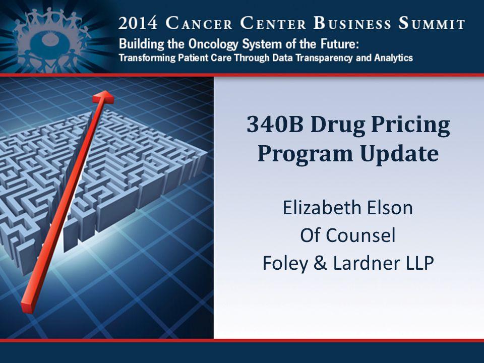 340B Drug Pricing Program Update Elizabeth Elson Of Counsel Foley & Lardner LLP