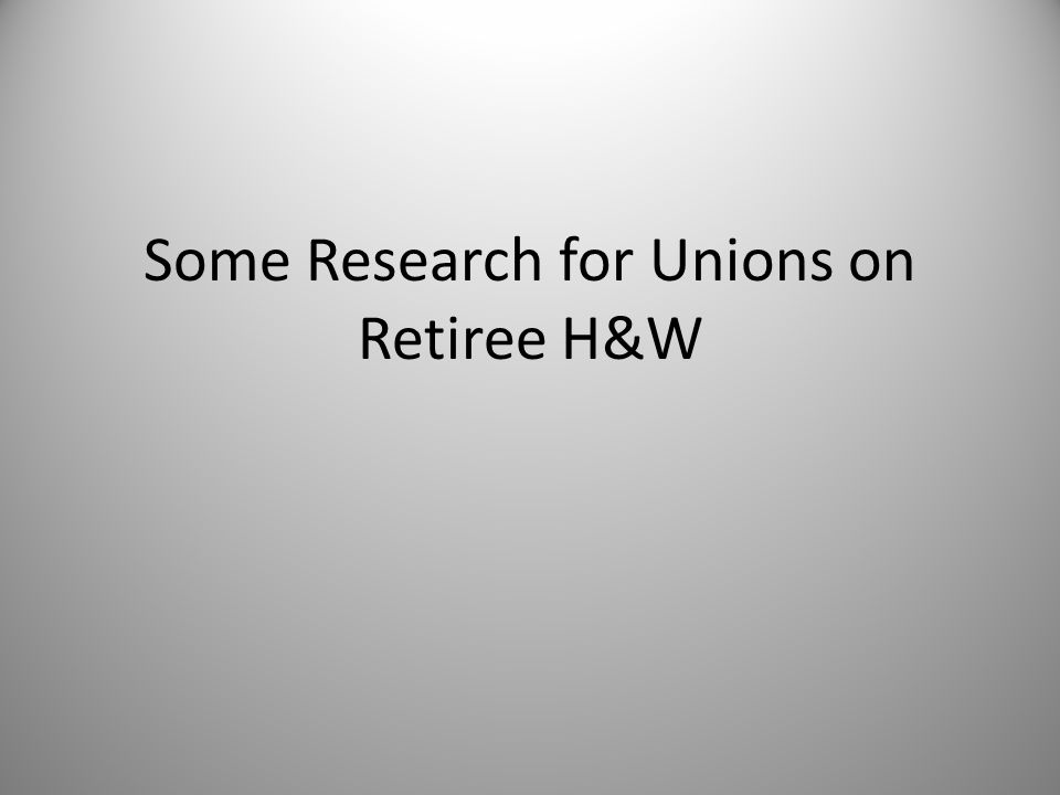Some Research for Unions on Retiree H&W