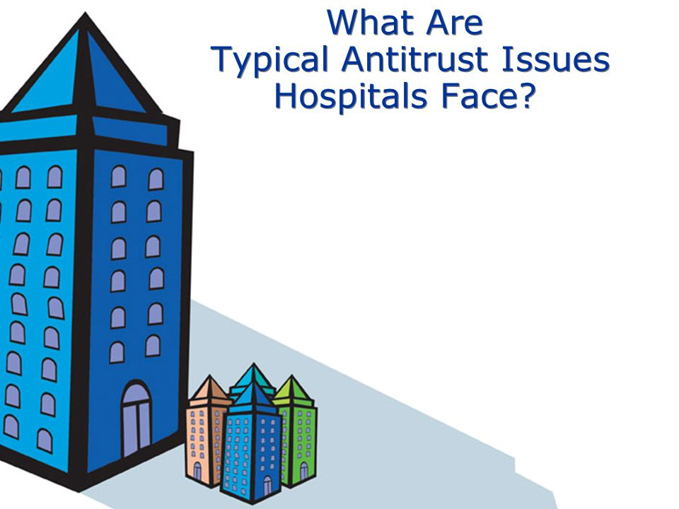 What Are Typical Antitrust Issues Hospitals Face?