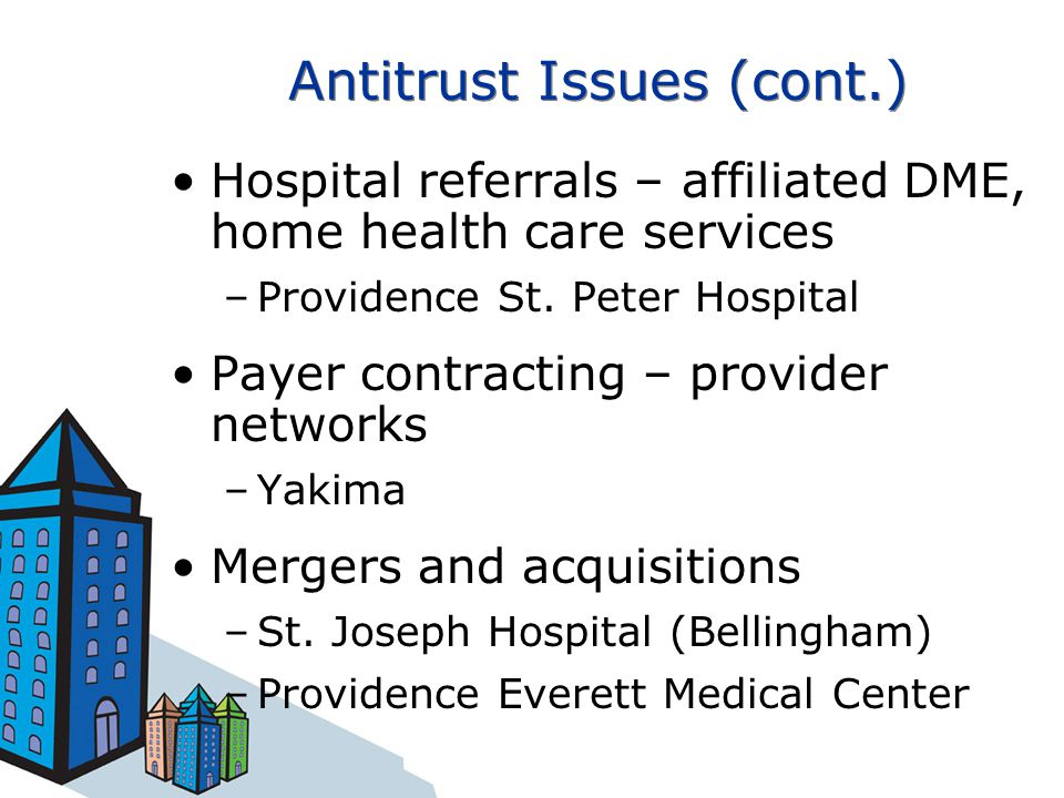 Antitrust Issues (cont.) Hospital referrals – affiliated DME, home health care services –Providence St.