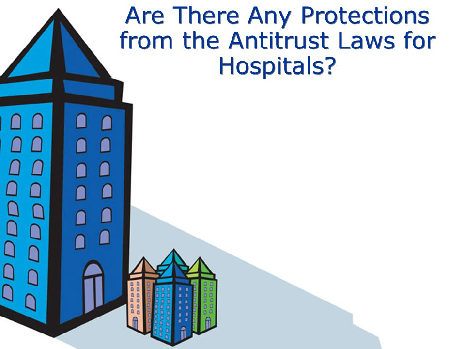 Are There Any Protections from the Antitrust Laws for Hospitals?