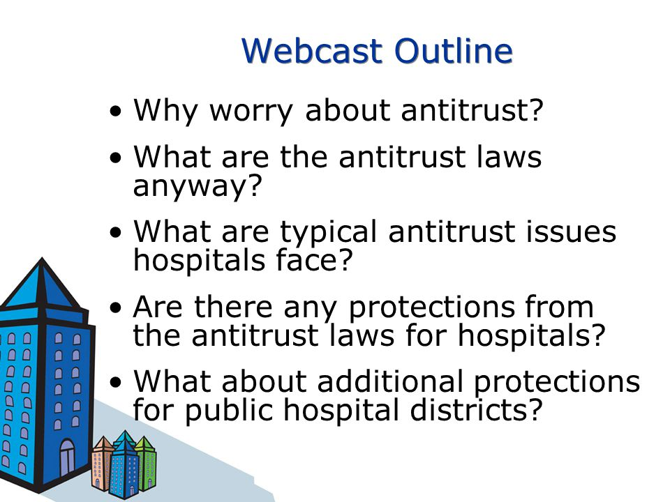 Webcast Outline Why worry about antitrust. What are the antitrust laws anyway.