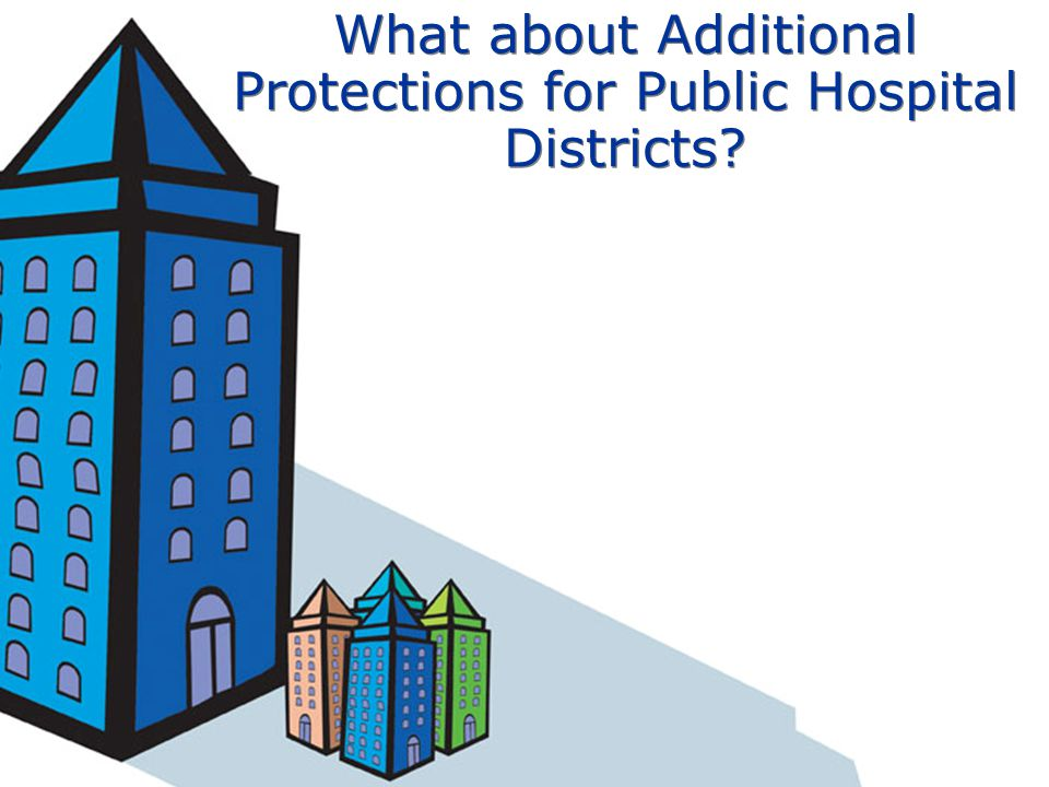 What about Additional Protections for Public Hospital Districts