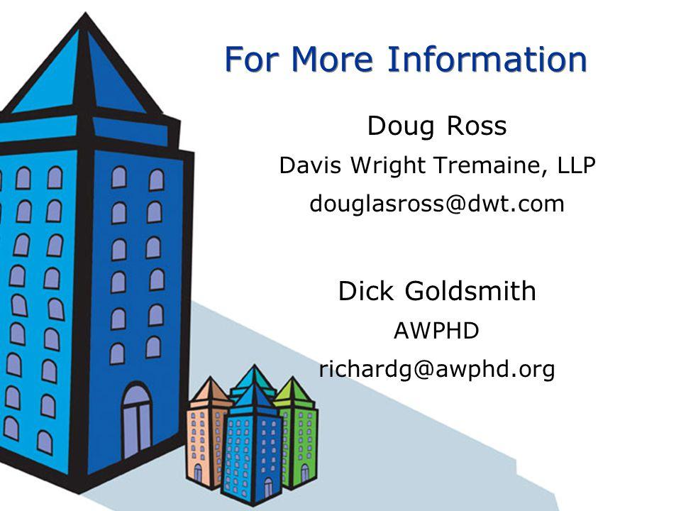 For More Information Doug Ross Davis Wright Tremaine, LLP douglasross@dwt.com Dick Goldsmith AWPHD richardg@awphd.org