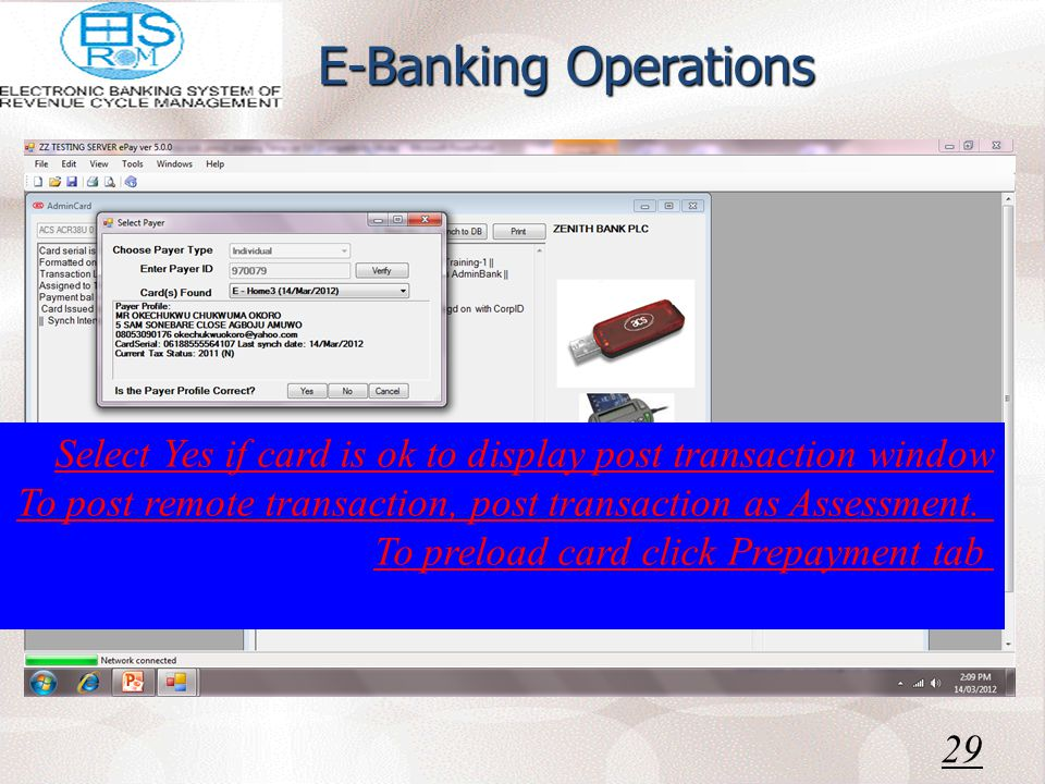 E-Banking Operations 29 Select Yes if card is ok to display post transaction window To post remote transaction, post transaction as Assessment.