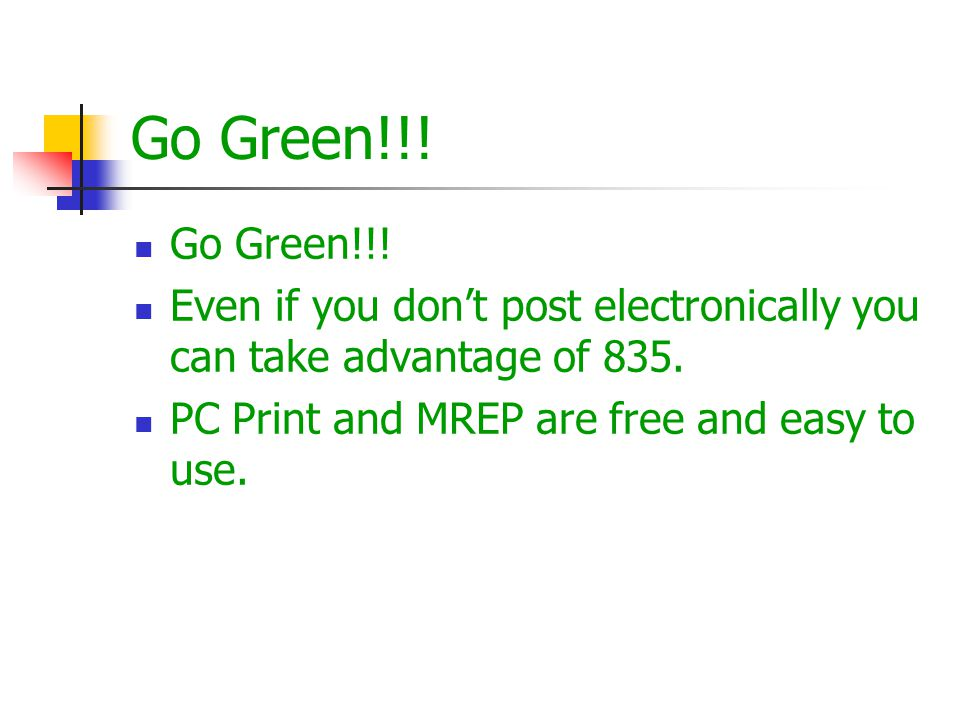 Go Green!!.Even if you don't post electronically you can take advantage of 835.