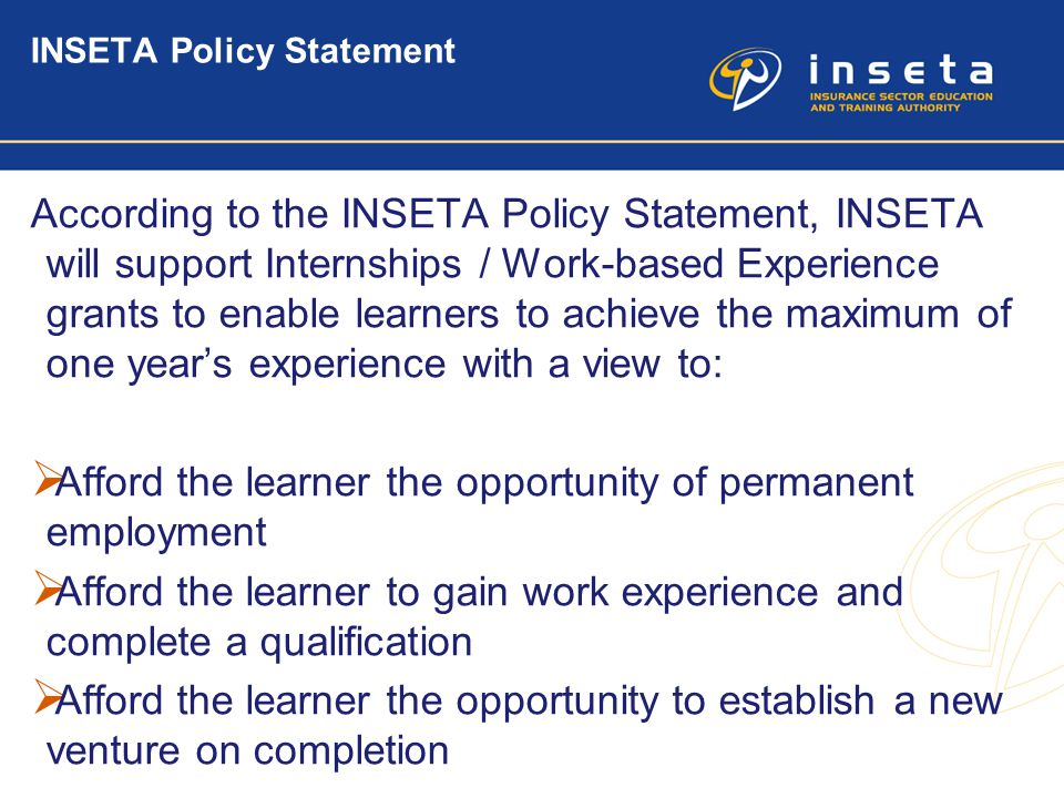 2 INSETA Policy Statement According to the INSETA Policy Statement, INSETA will support Internships / Work-based Experience grants to enable learners