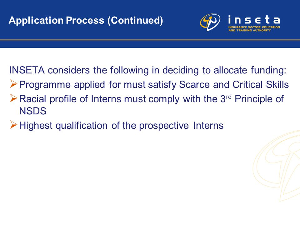 9 Application Process (Continued) INSETA considers the following in deciding to allocate funding:  Programme applied for must satisfy Scarce and Crit