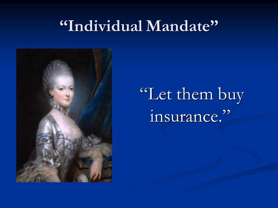 Individual Mandate Let them buy insurance.