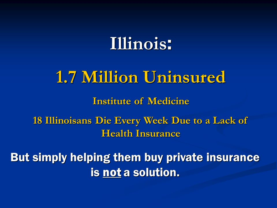 Blagojevich: Illinois Covered Modest Expansion of Public Coverage (Expand Medicaid to destitute people up to 100% of poverty).