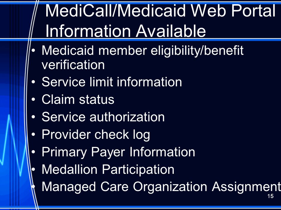 15 MediCall/Medicaid Web Portal Information Available Medicaid member eligibility/benefit verification Service limit information Claim status Service