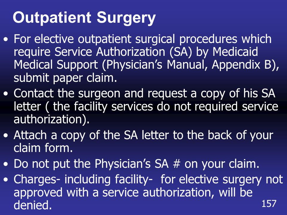 Outpatient Surgery For elective outpatient surgical procedures which require Service Authorization (SA) by Medicaid Medical Support (Physician's Manua