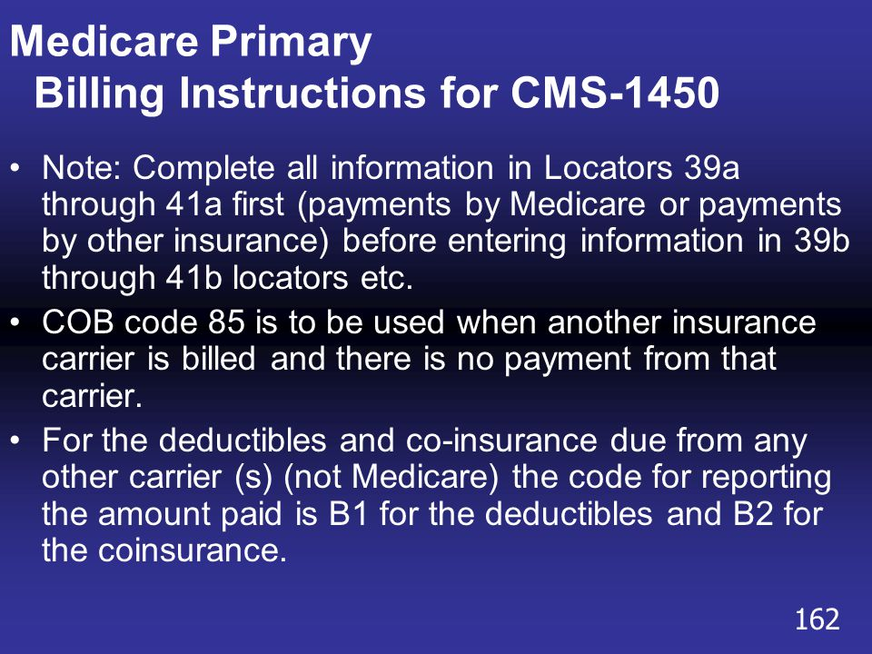 Medicare Primary Billing Instructions for CMS-1450 Note: Complete all information in Locators 39a through 41a first (payments by Medicare or payments