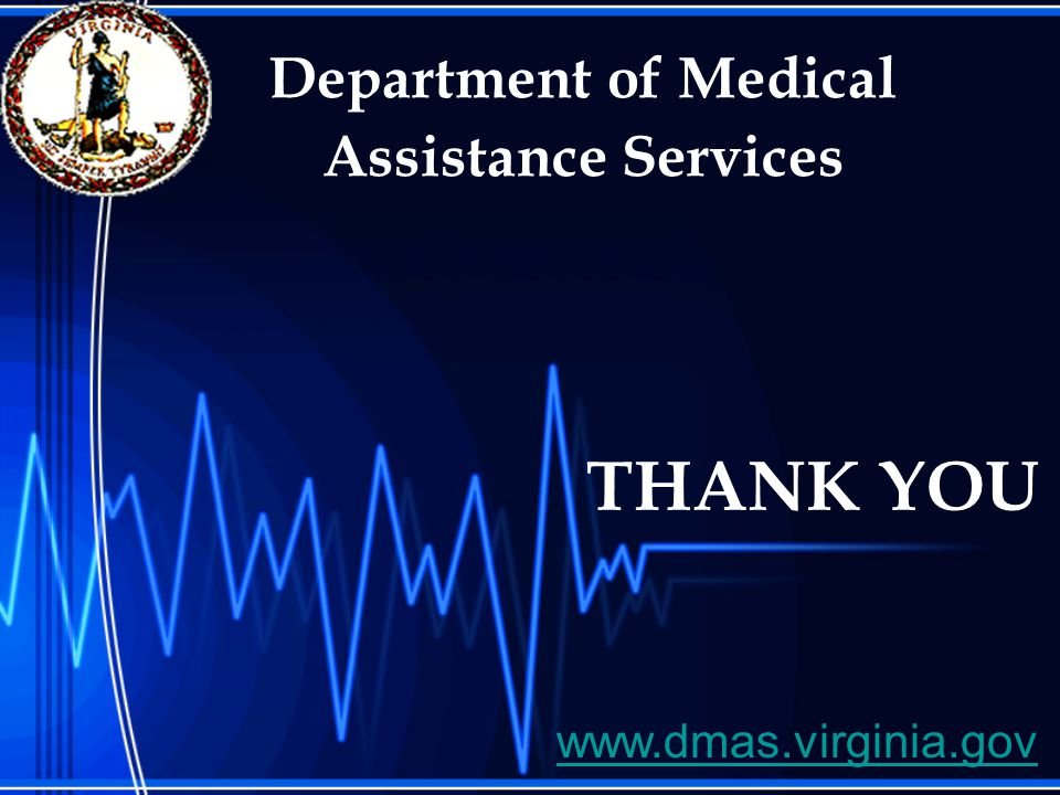 THANK YOU Department of Medical Assistance Services www.dmas.virginia.gov