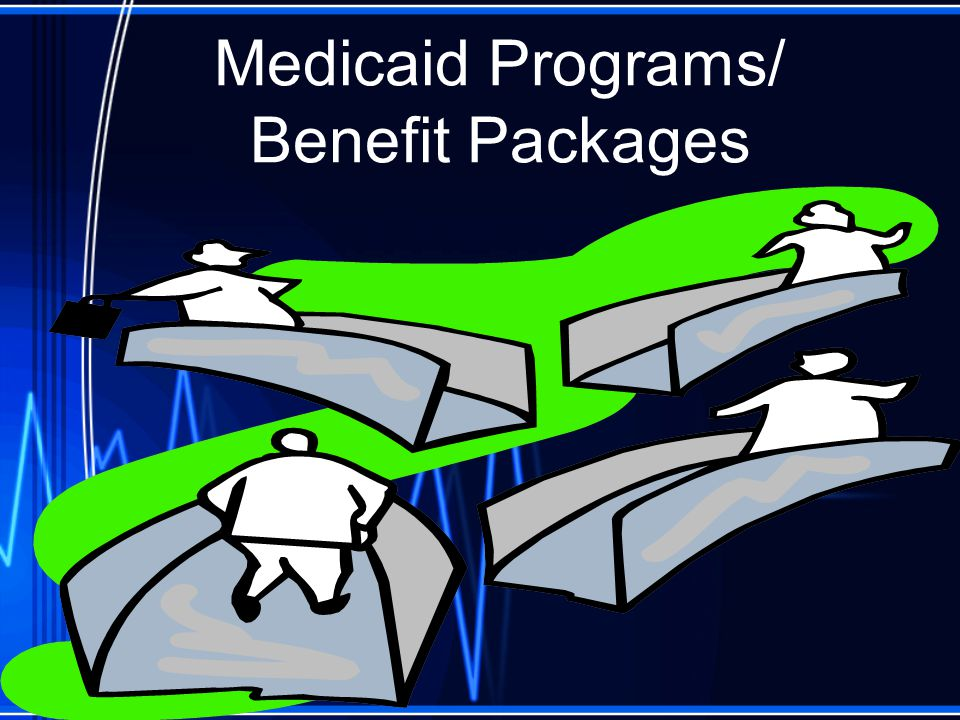 Medicaid Programs/ Benefit Packages
