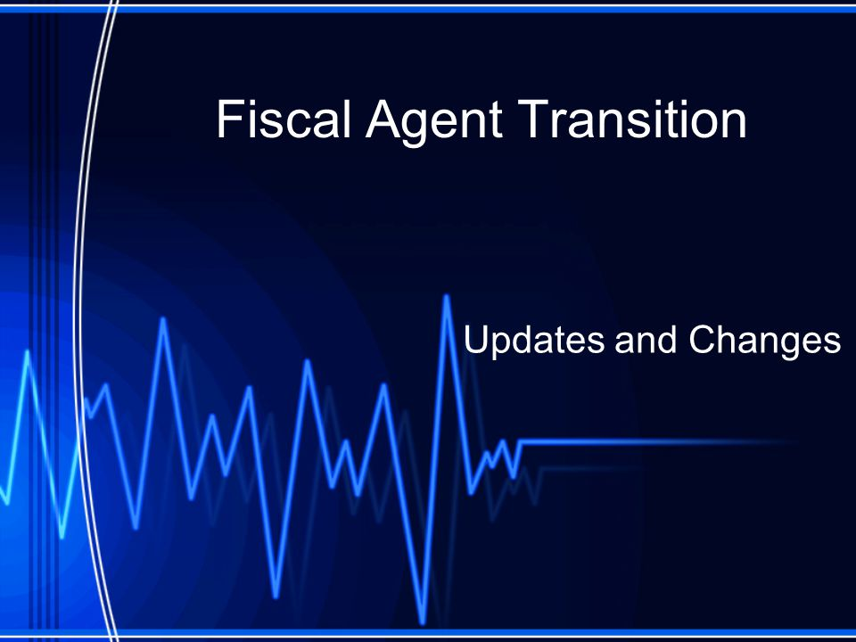 Fiscal Agent Transition Updates and Changes