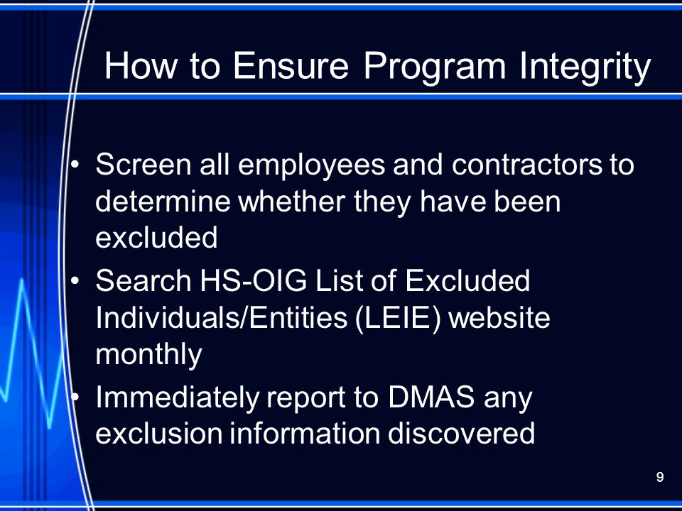 10 Reporting Discoveries are to be sent in writing to the address below and should include the: –individual or business name –provider identification number State action, if any, has been taken DMAS Attn: Program Integrity/Exclusions 600 E.