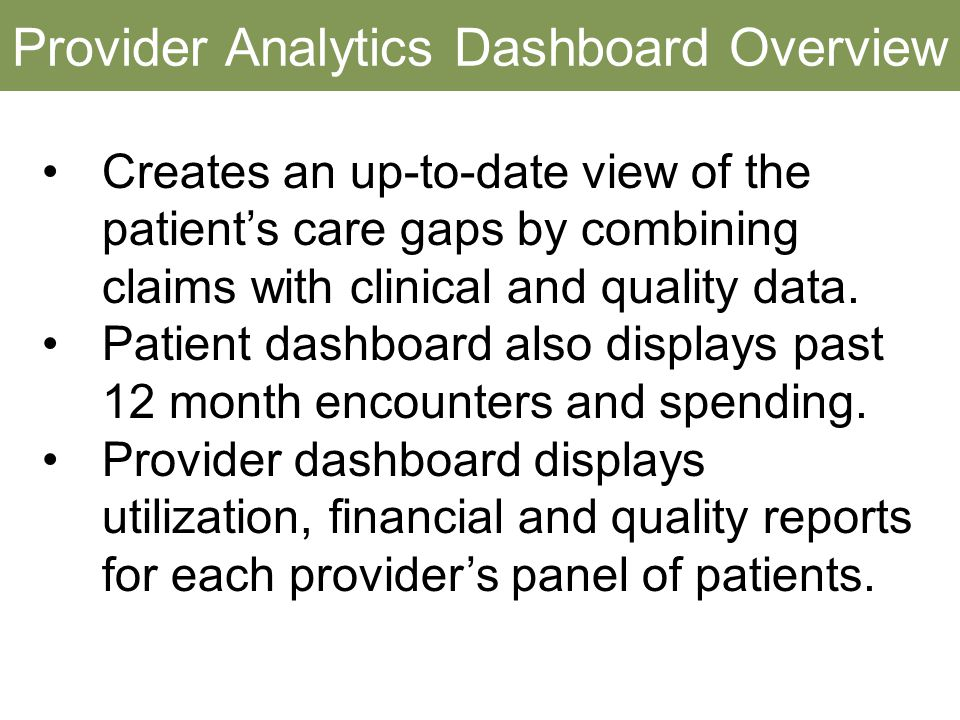 Provider Analytics Dashboard Overview Creates an up-to-date view of the patient's care gaps by combining claims with clinical and quality data.