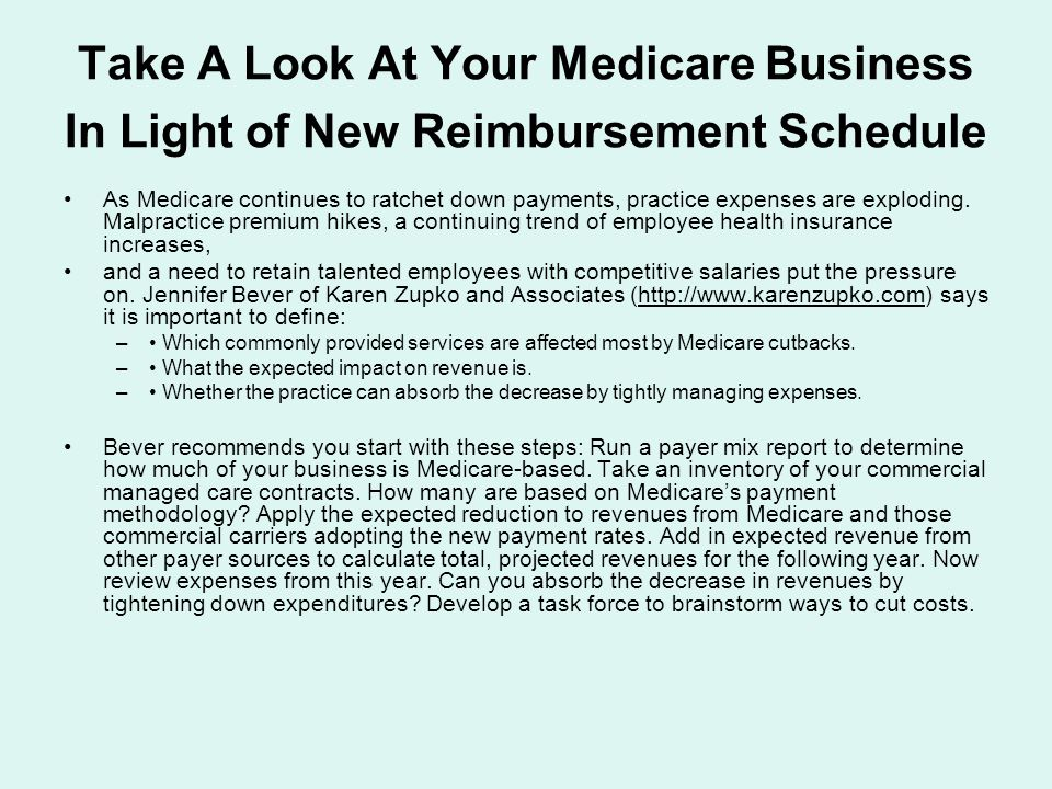 Take A Look At Your Medicare Business In Light of New Reimbursement Schedule As Medicare continues to ratchet down payments, practice expenses are exploding.