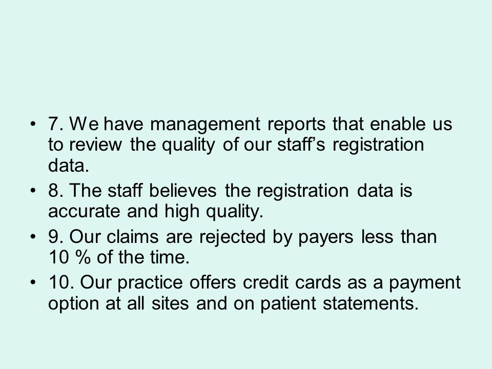 7. We have management reports that enable us to review the quality of our staff's registration data. 8. The staff believes the registration data is ac