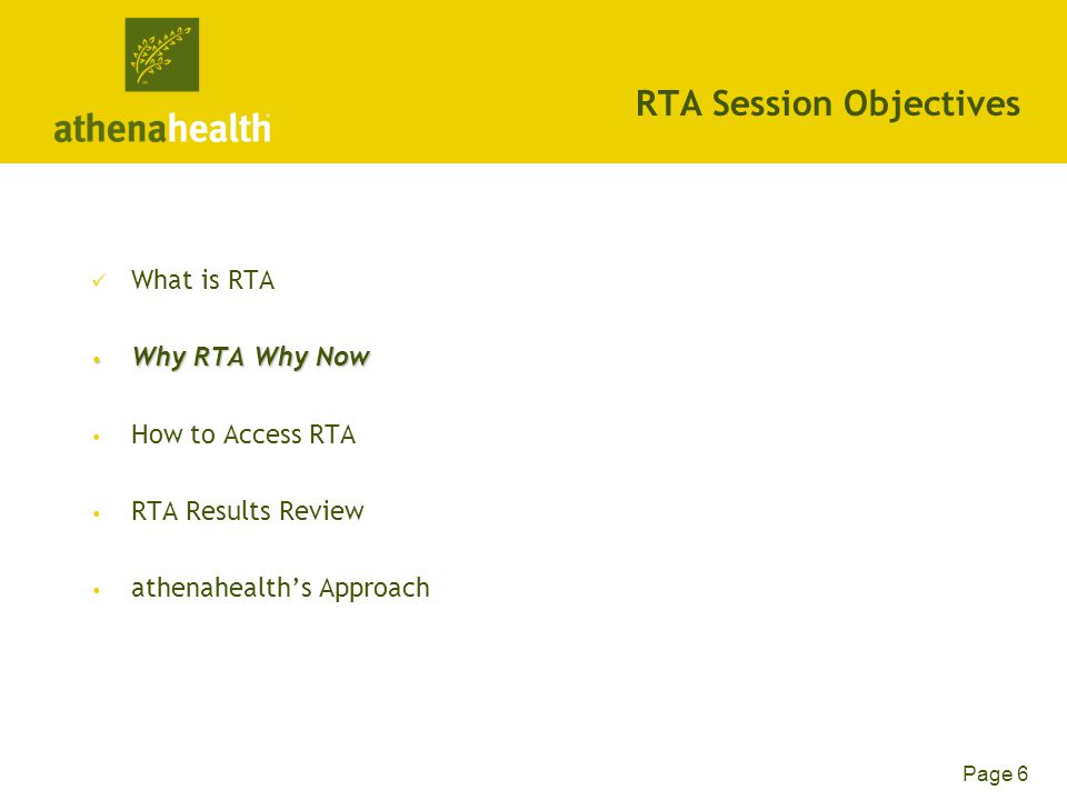 Page 6 RTA Session Objectives What is RTA Why RTA Why Now Why RTA Why Now How to Access RTA RTA Results Review athenahealth's Approach