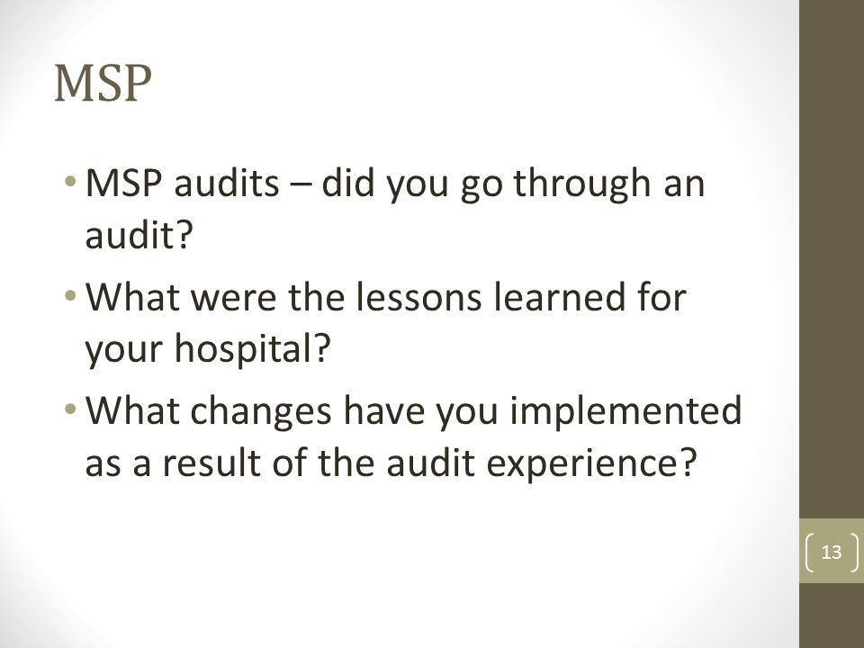 MSP audits – did you go through an audit. What were the lessons learned for your hospital.