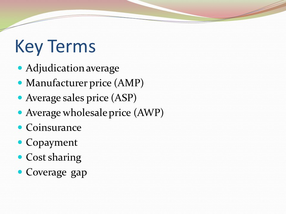MAC Maximum allowable cost based on cost of lowest available generic equivalent Used by insurance companies & Medicaid Presents challenge to pharmacies not published widely variable among insurance companies