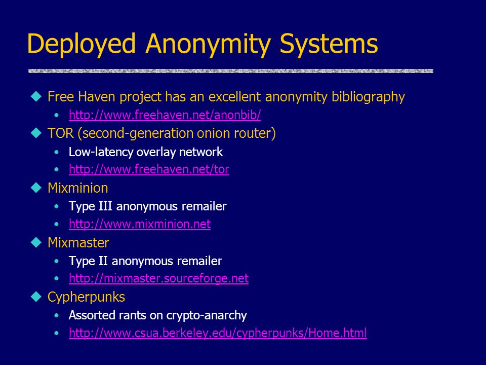 Deployed Anonymity Systems uFree Haven project has an excellent anonymity bibliography http://www.freehaven.net/anonbib/ uTOR (second-generation onion
