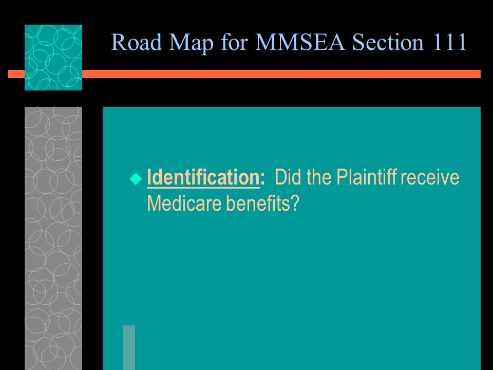 Road Map for MMSEA Section 111  Identification: Did the Plaintiff receive Medicare benefits?