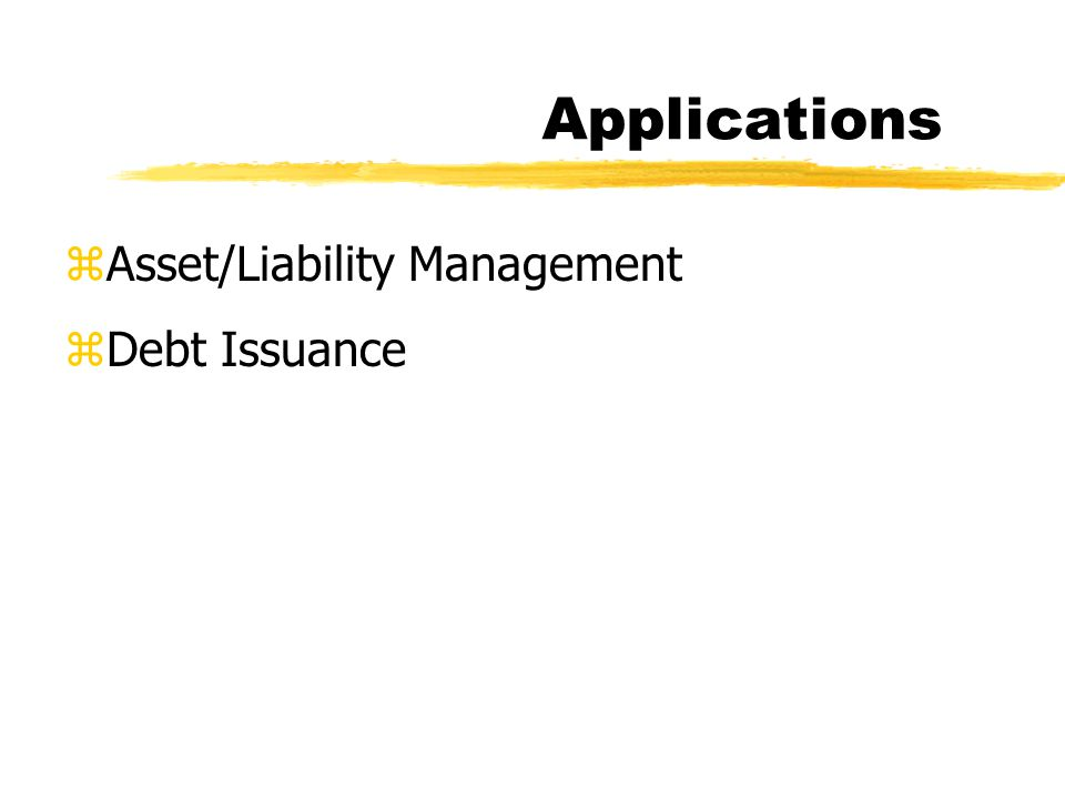 Applications zAsset/Liability Management zDebt Issuance