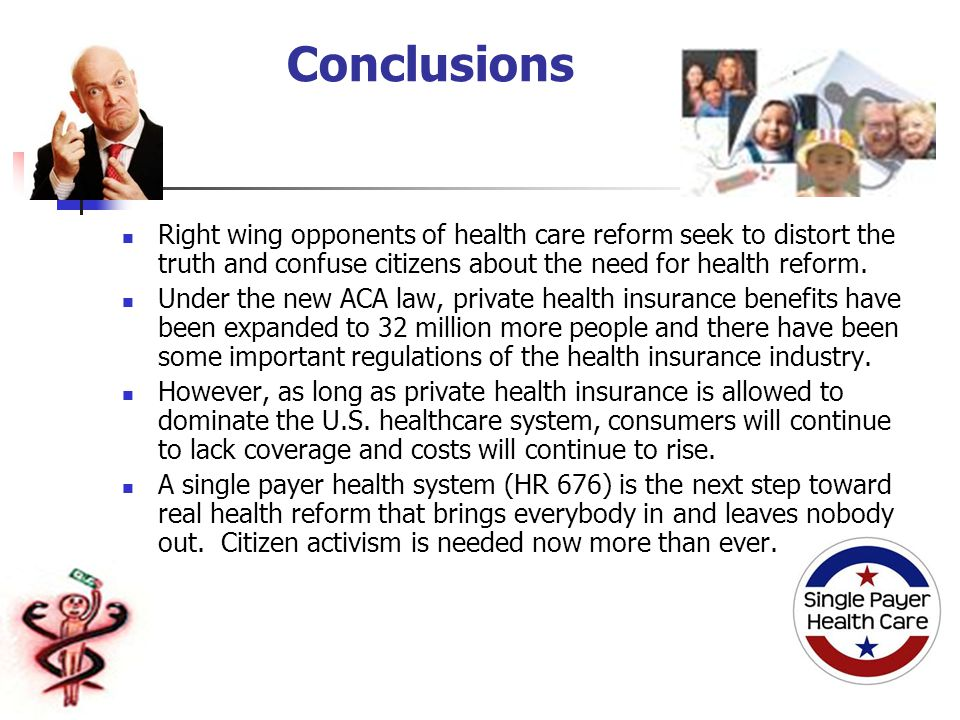 Conclusions Right wing opponents of health care reform seek to distort the truth and confuse citizens about the need for health reform.