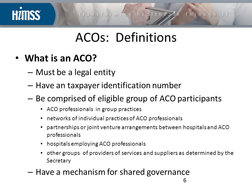 ACOs: Definitions What is an ACO.