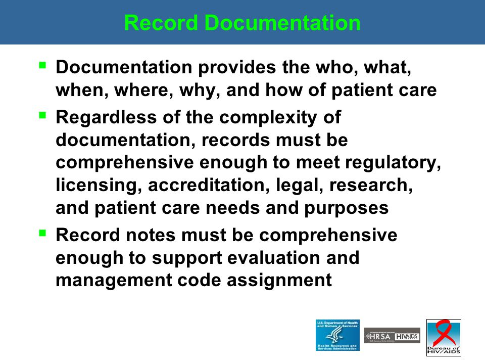 Record Documentation  Documentation provides the who, what, when, where, why, and how of patient care  Regardless of the complexity of documentation