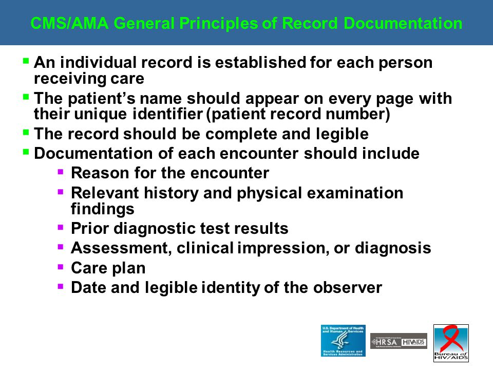 CMS/AMA General Principles of Record Documentation  An individual record is established for each person receiving care  The patient's name should ap