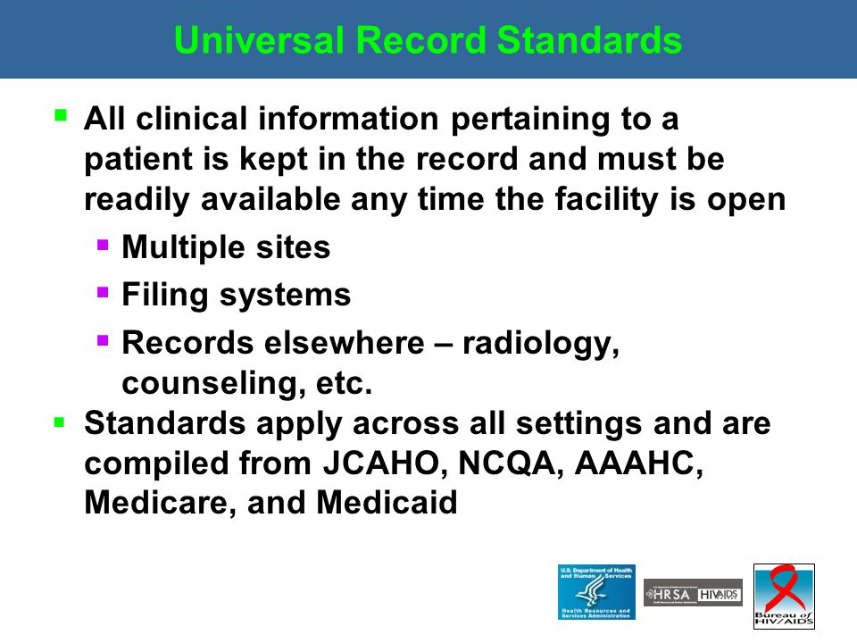 Universal Record Standards  All clinical information pertaining to a patient is kept in the record and must be readily available any time the facilit