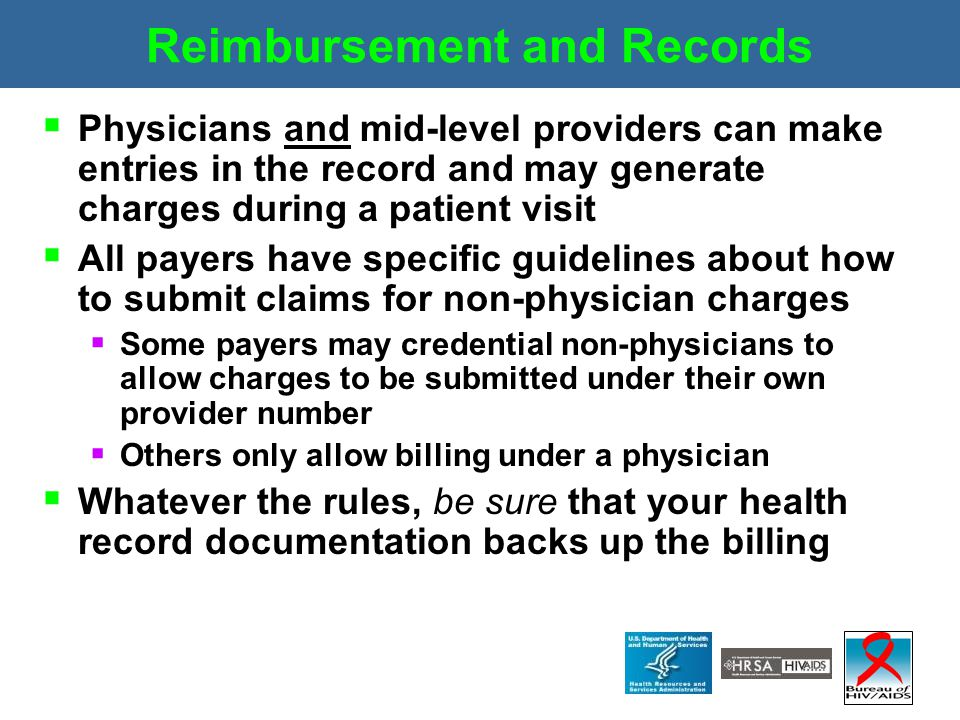 Reimbursement and Records  Physicians and mid-level providers can make entries in the record and may generate charges during a patient visit  All pa