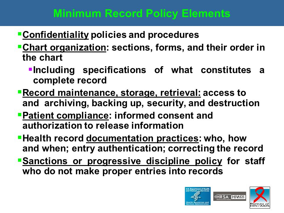 Minimum Record Policy Elements  Confidentiality policies and procedures  Chart organization: sections, forms, and their order in the chart  Includi
