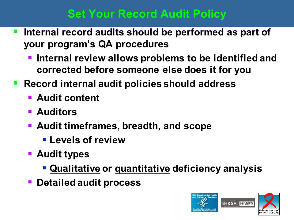 Set Your Record Audit Policy  Internal record audits should be performed as part of your program's QA procedures  Internal review allows problems to