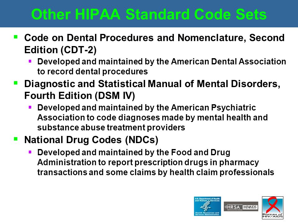 Other HIPAA Standard Code Sets  Code on Dental Procedures and Nomenclature, Second Edition (CDT-2)  Developed and maintained by the American Dental
