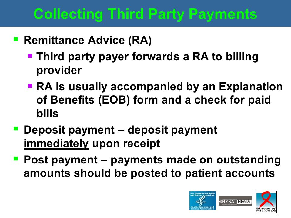 Collecting Third Party Payments  Remittance Advice (RA)  Third party payer forwards a RA to billing provider  RA is usually accompanied by an Expla